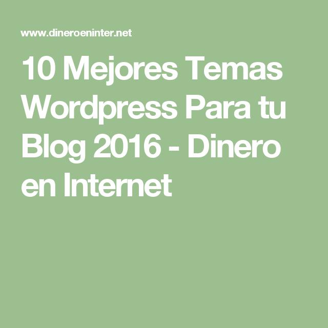 10 Mejores Temas Wordpress Para tu Blog 2016 - Dinero en Internet ...
