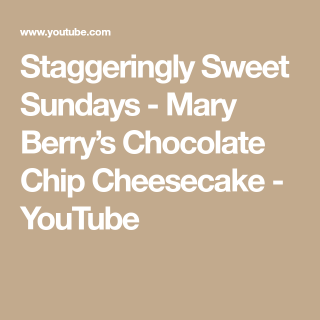 Staggeringly Sweet Sundays Mary Berrys Chocolate Chip