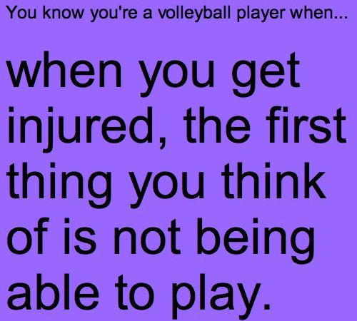 You know your a volleyball player when....