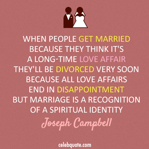 Love Quotes For Him Marriage: Joseph Campbell Quote (About Marriage Love Divorced Affair