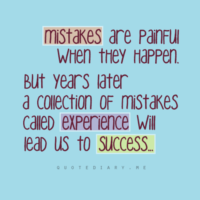 Nice Mistakes Are Painful When They Happen, But Years Later A Collection Of  Mistakes Called Experience