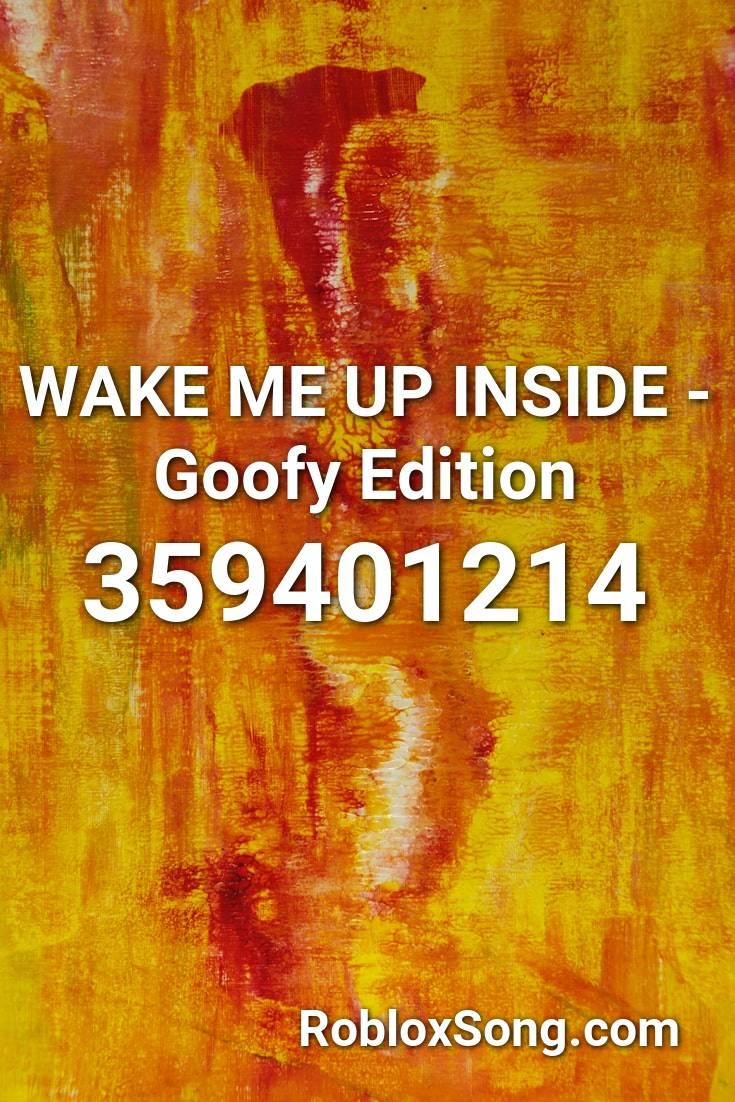 Wake Me Up Inside Goofy Edition Roblox Id Roblox Music Codes