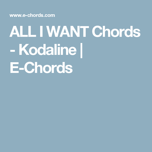 ALL I WANT Chords - Kodaline | E-Chords | m u s i c | Pinterest ...