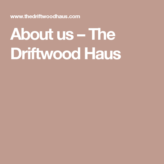 About us – The Driftwood Haus