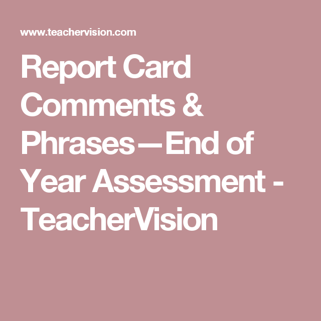 Report Card Comments & Phrases—End of Year Assessment  - TeacherVision