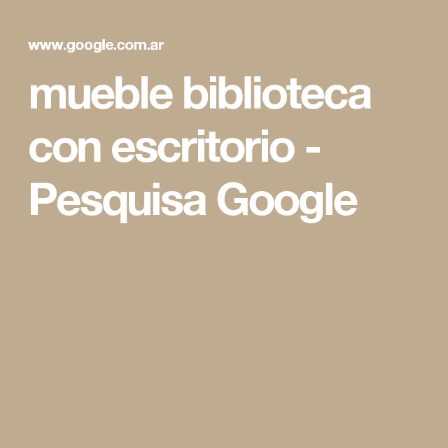 mueble biblioteca con escritorio - Pesquisa Google