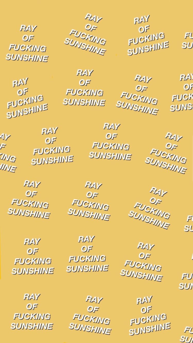 Ray Of F Cking Sunshine Yellow Sarcastic Wallpaper Sunshine Wallpaper Aesthetic Wallpapers