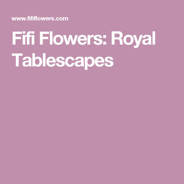 Fifi Flowers: Royal Tablescapes