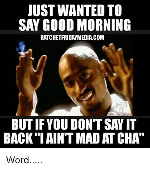 Good Morning Say It Back Good Morning Meme On Meme