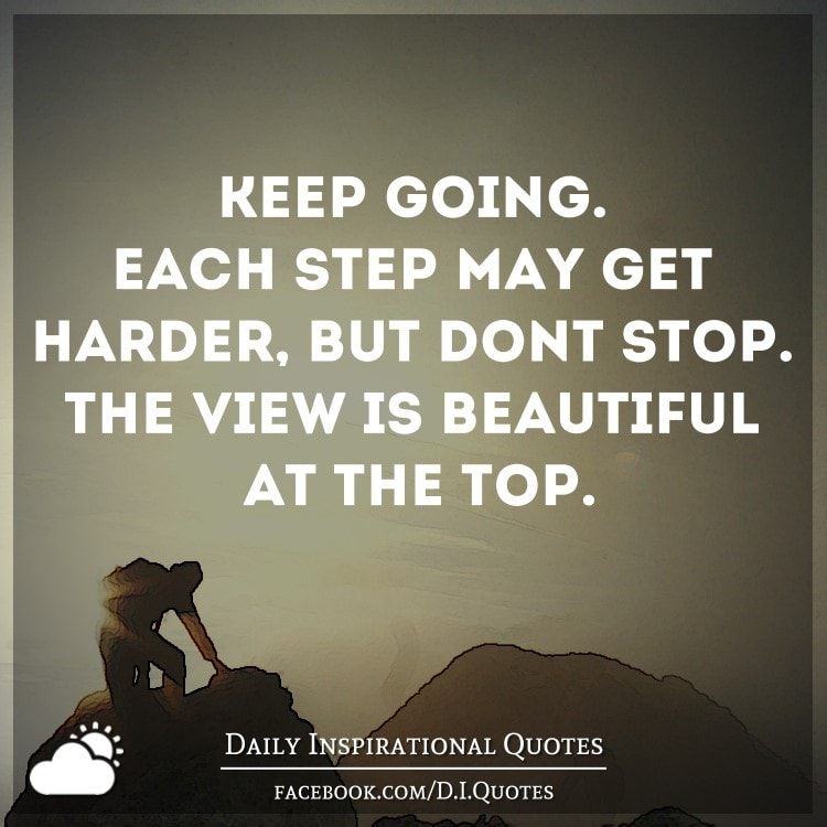 Don T Stop Quotes Stunning Keep Goingeach Step May Get Harder But Don't Stopthe View Is .