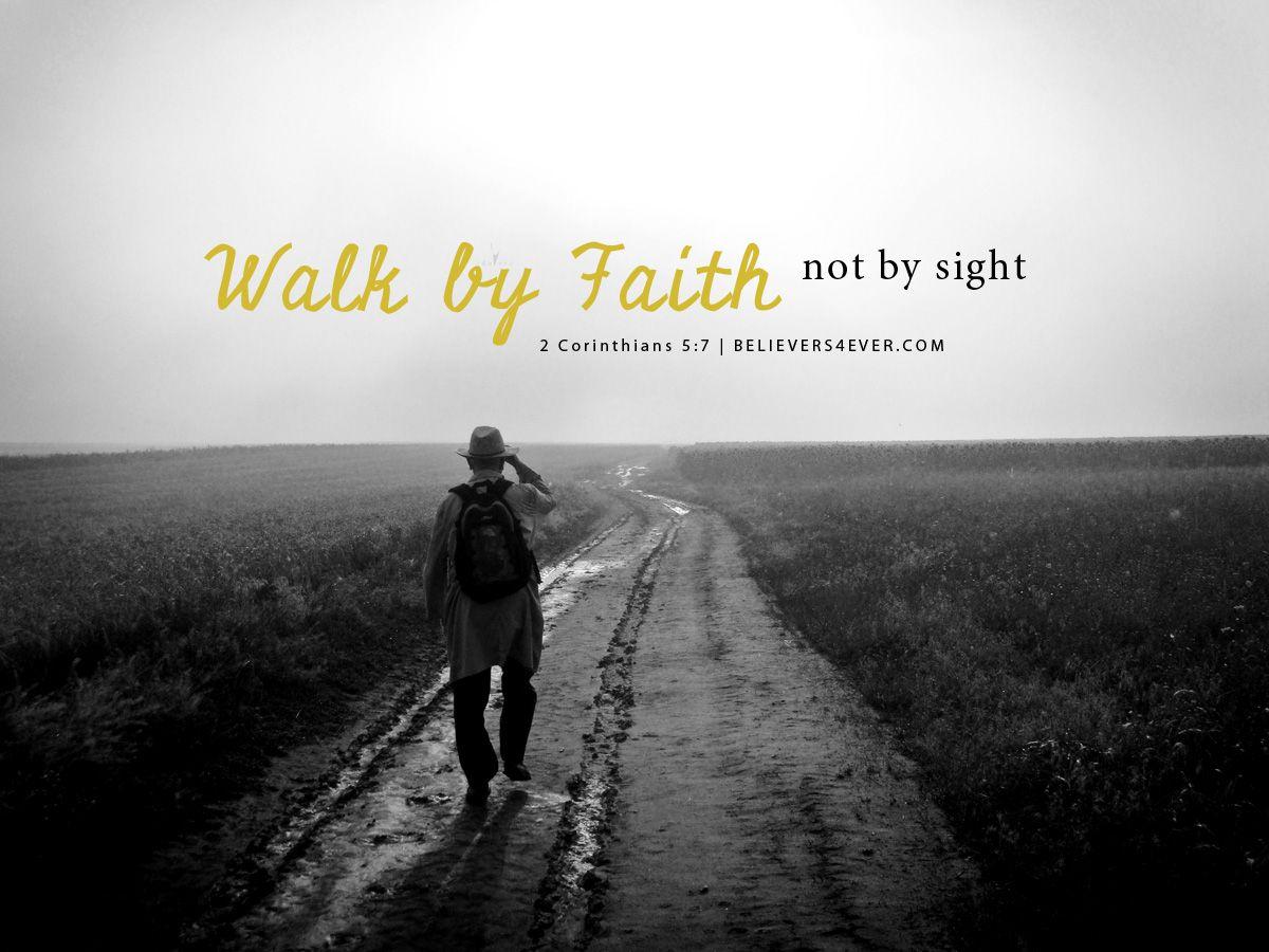 Walk By Faith Believers4ever Com Walk By Faith Christian Backgrounds Free Christian Wallpaper