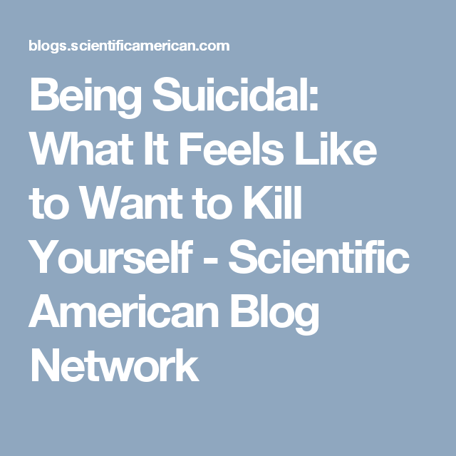 Being Suicidal: What It Feels Like To Want To Kill