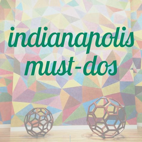 Indianapolis city guide   little things + big stuff
