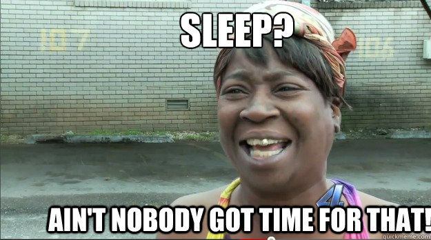 Sleep Ain 39 T Nobody Got Time For That Sweet Brown