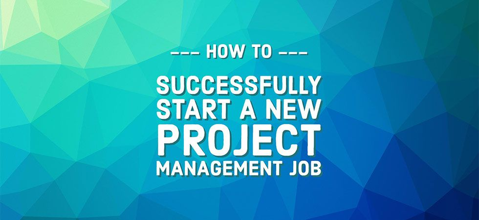 Starting a new project management job? Check out these 5 simple tips