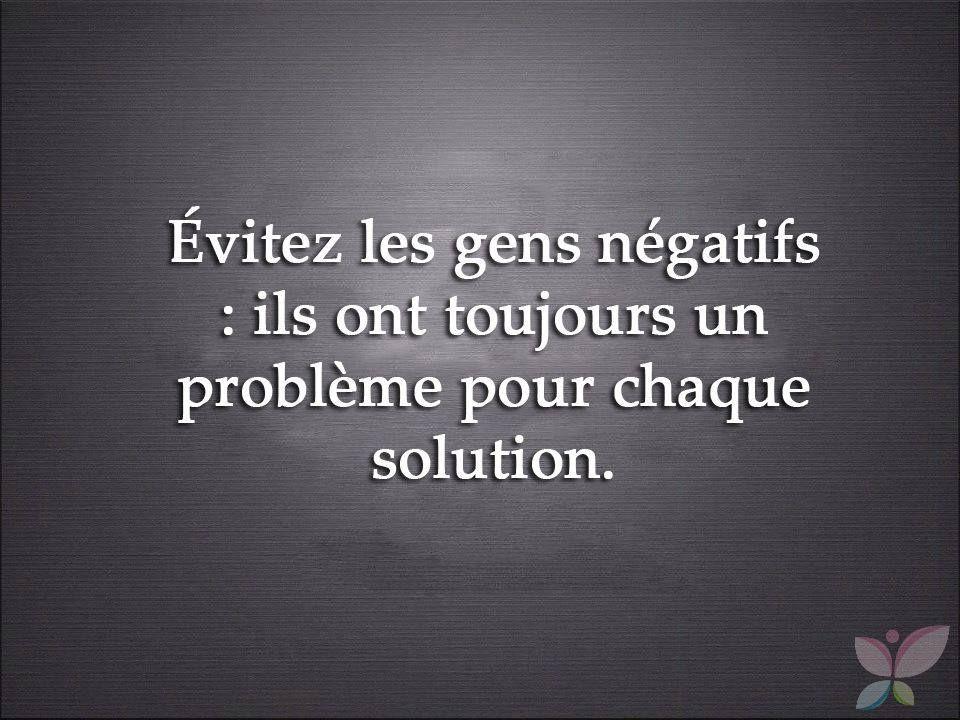 Evitez Les Gens Negatifs Ils Ont Toujours Un Probleme Pour Chaque