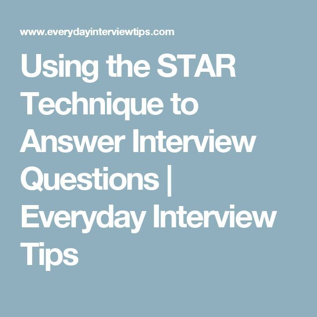 Using the STAR Technique to Answer Interview Questions Everyday