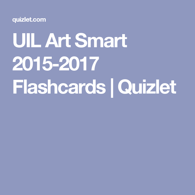 Uil Art Smart 2015 2017 Flashcards Quizlet Recipes Pinterest