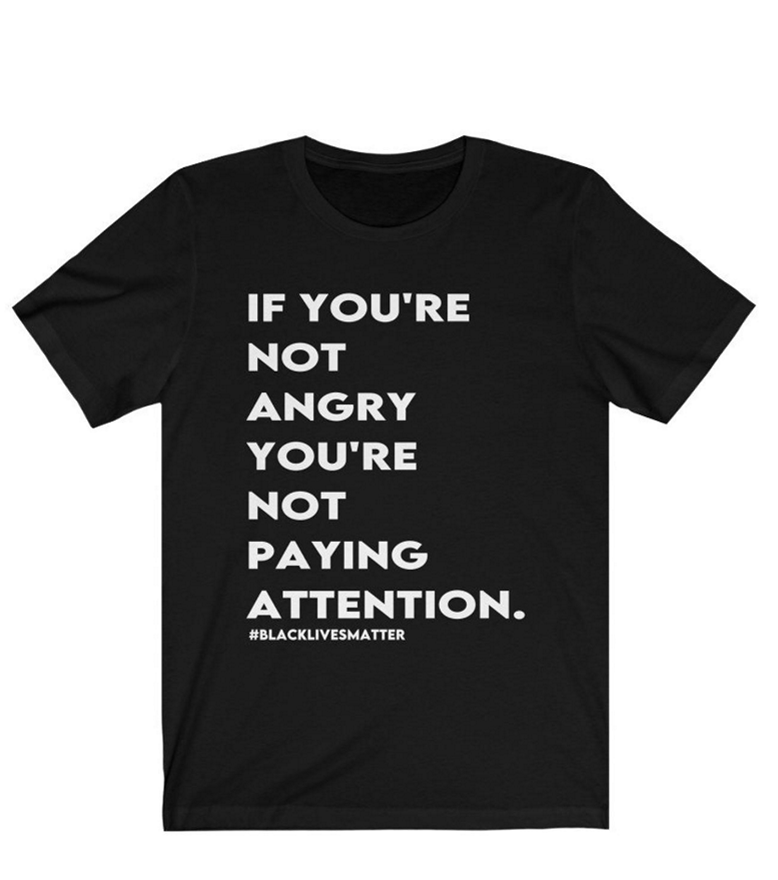 Black Lives Matter Shirt, If you're not angry you're not