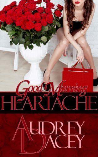 Good Morning Heartache by Audrey Dacey, http://www.amazon.com/dp/B009SZODHY/ref=cm_sw_r_pi_dp_KWrOrb0MN4NVH