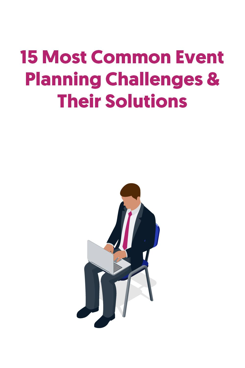 Top 15 Challenges Facing Event Planners Solutions With