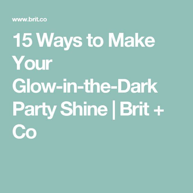 15 Ways to Make Your Glow-in-the-Dark Party Shine | Brit + Co