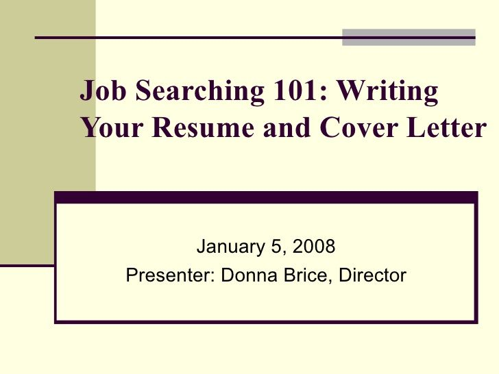 Job Searching 101 Writing Your Resume and Cover Letter January 5