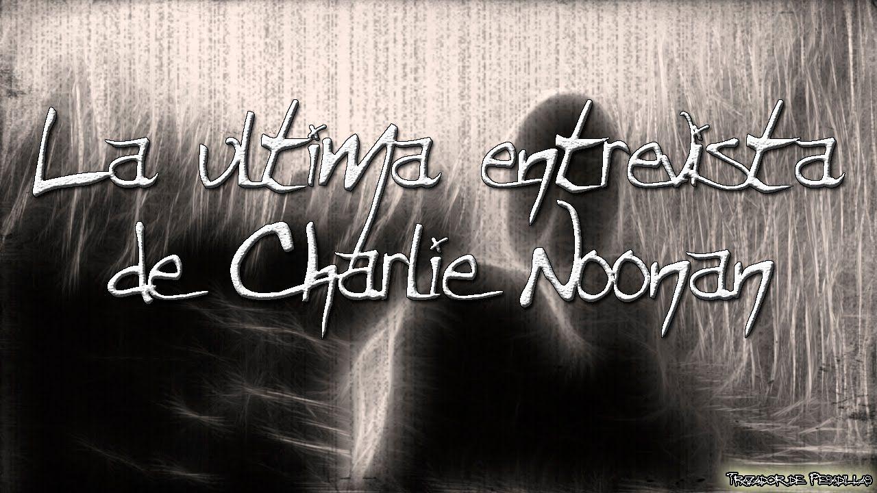 La ultima entrevista de Charlie Noonan