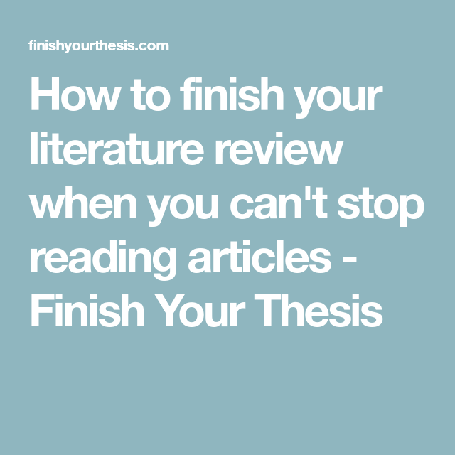 How To Finish Your Literature Review When You CanT Stop Reading