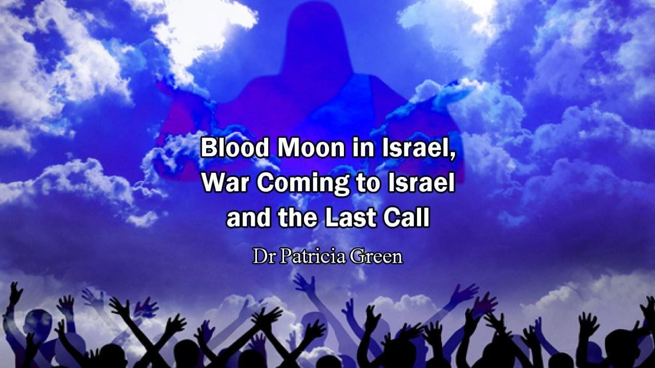 Blood Moon in Israel, War Coming to Israel and the Last Call (Rapture Re...