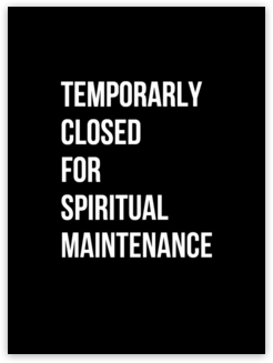 Temporarily Closed for Spiritual Maintenance. @MichaelSusanno