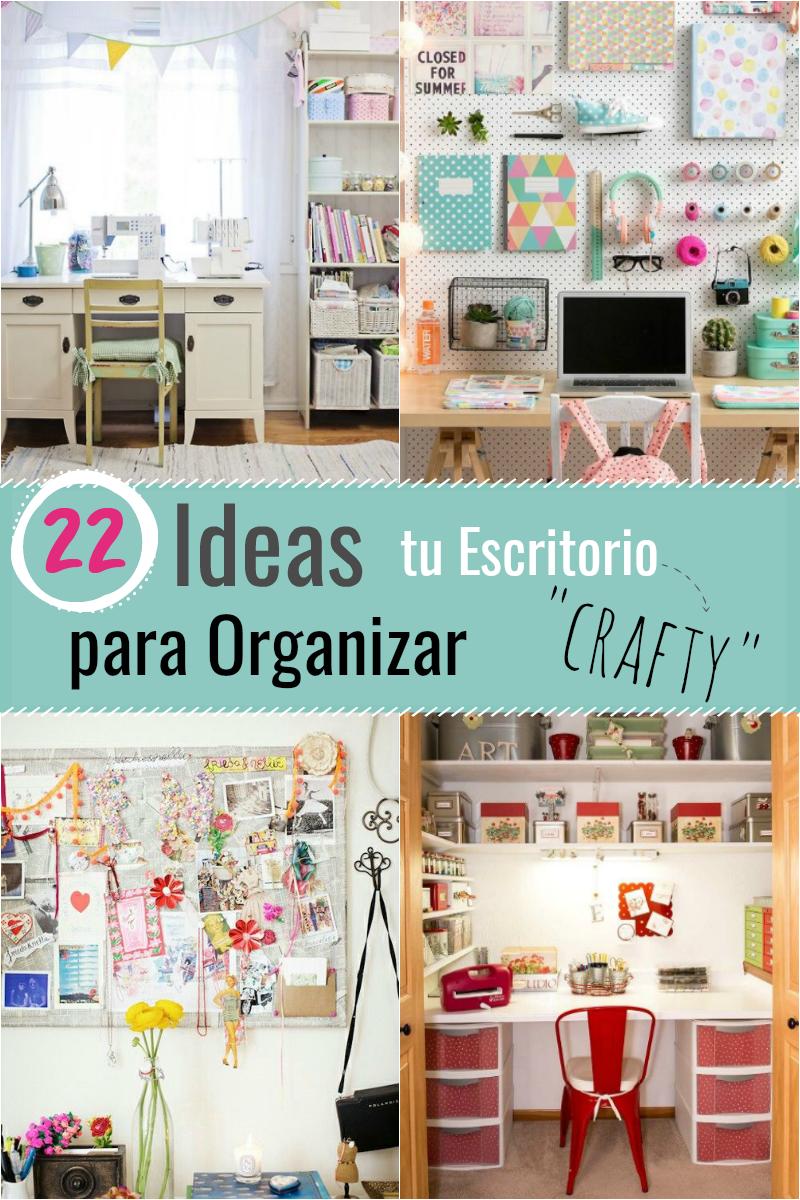22 ideas para organizar tu escritorio crafty