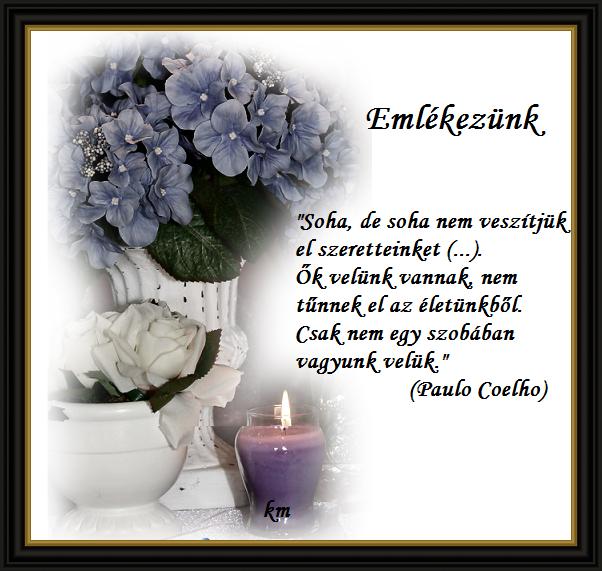 szeretet idézetek paulo coelho Sirontúli szeretet,Fohász a holtakért,Meggyőződésem,Elhunyt