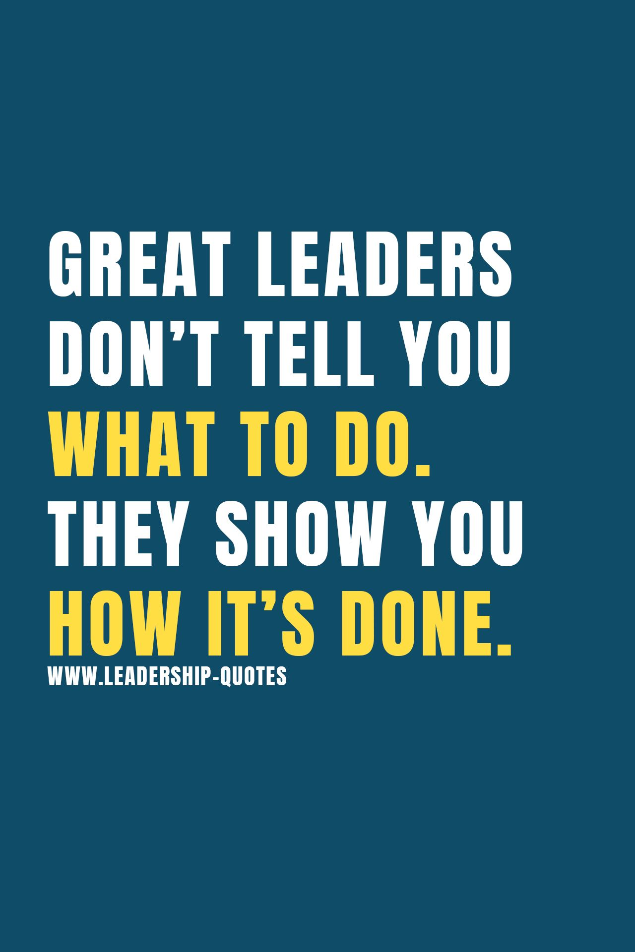 Quotes About Great Leaders Great Leaders Don't Tell You What To Dothey Show You How It's