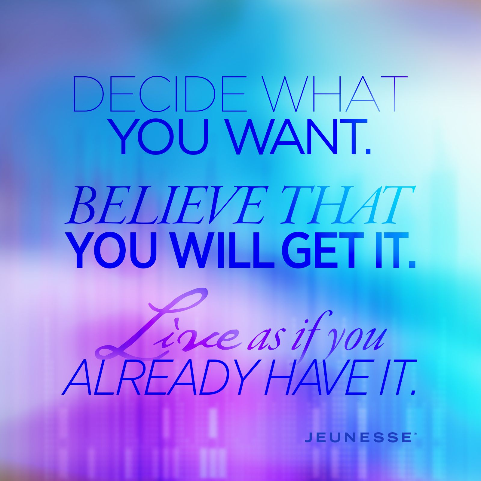 Decide What You Want Believe That You Will Get It Live As If You Already Have It Words Quotes True Quotes Life Quotes