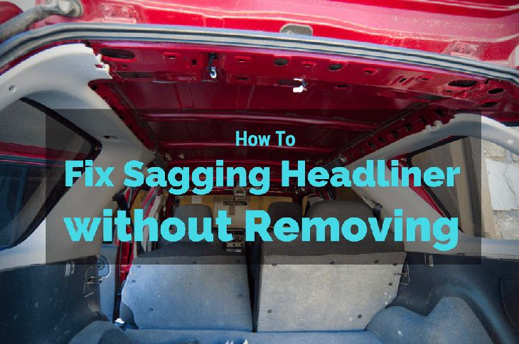 How To Fix Sagging Headliner Without Removing Headliner Repair Car Headliner Repair Car Interior Diy