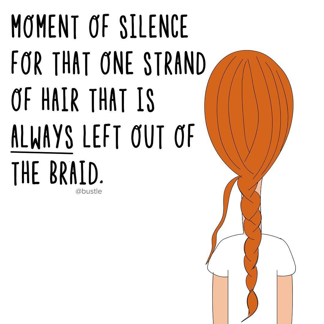 Bustle On Instagram Every Time Bad Hair Day Funny Braid Quotes Funny Quotes