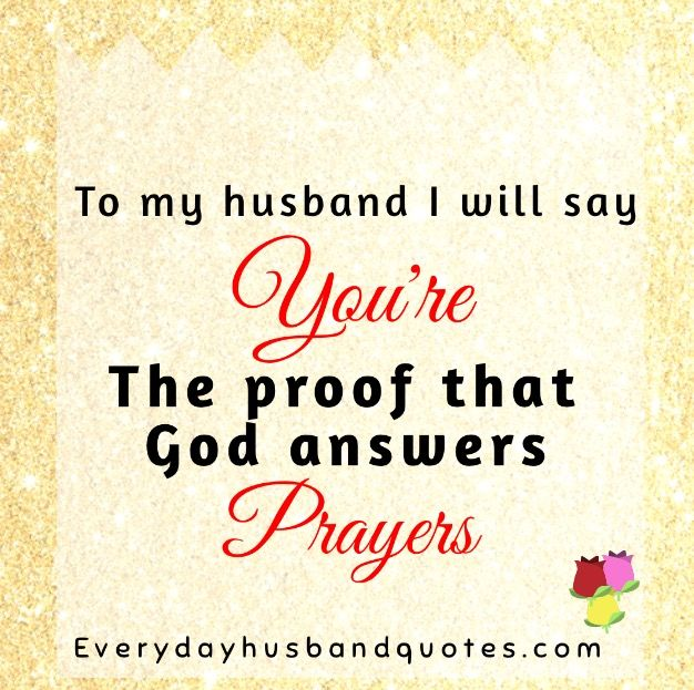 Husband God Quote To My Husband I Will Say Youre The Proof That