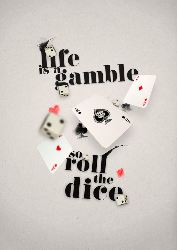 Life is a Gamble Quote Hamish Gray. Never ever bet