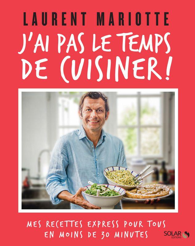 J'ai pas le temps de cuisiner - Laurent MARIOTTE ...