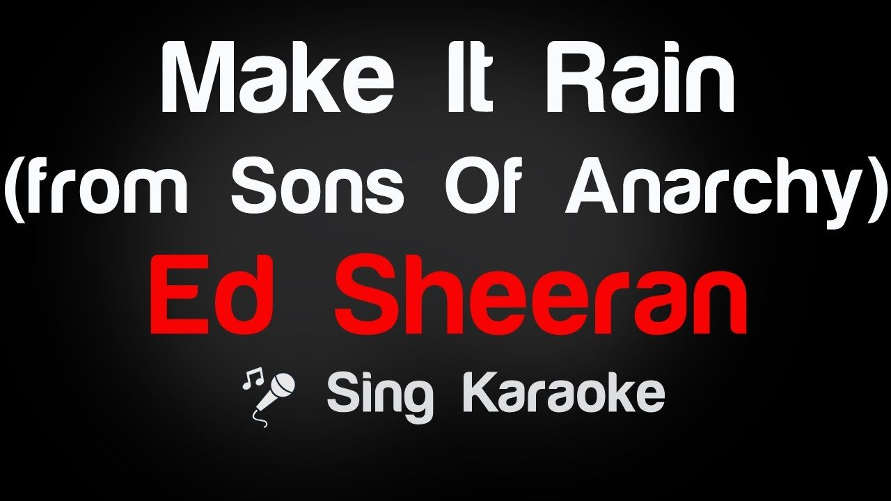 Ed Sheeran Make It Rain From Sons Of Anarchy Karaoke Lyrics Karaoke Lyrics News Songs
