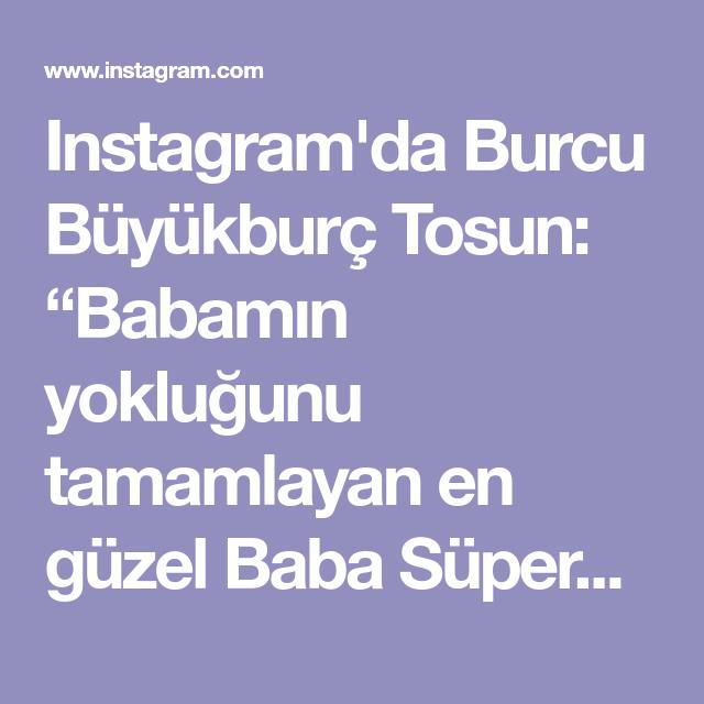 Instagram Da Burcu Buyukburc Tosun Babamin Yoklugunu Tamamlayan En Guzel Baba Superbaba Gunun Kutlu Olsun