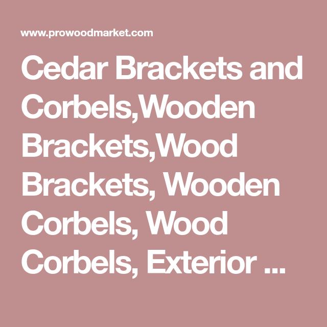 Cedar Brackets And Corbels,Wooden Brackets,Wood Brackets, Wooden Corbels, Wood  Corbels