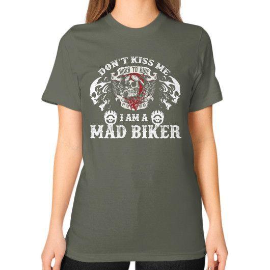 Dont kiss mad biker Unisex T-Shirt (on woman)