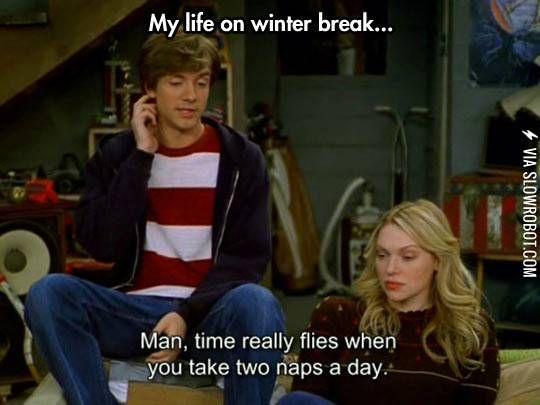 My life during winter break.   That 70s show, Funny pictures, 70 show