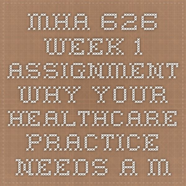 MHA 626 Week 1 Assignment Why Your Healthcare Practice Needs a Marketing Plan