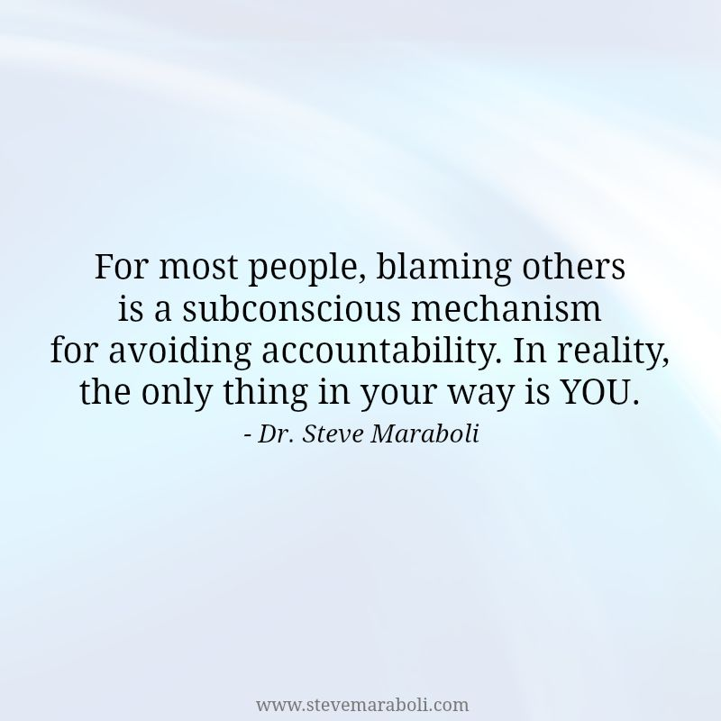 Dr Steve Maraboli Blaming Others Quotes Accountability Quotes Cool Words