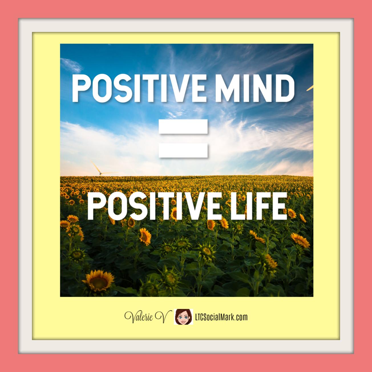 Positive Mind Equals A Positive Life Valerievshow Everyedge