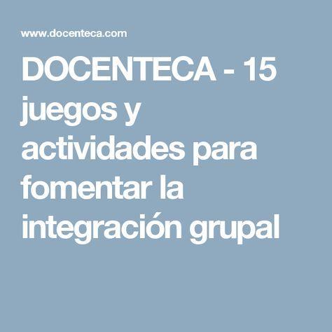 DOCENTECA - 15 juegos y actividades para fomentar la integración grupal