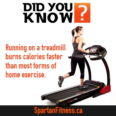 Running on a treadmill burns calories faster than most ...